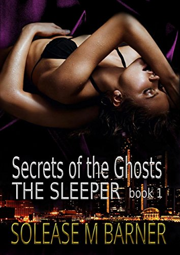 Secrets of the Ghosts -The Sleeper by Solease. M Barner
