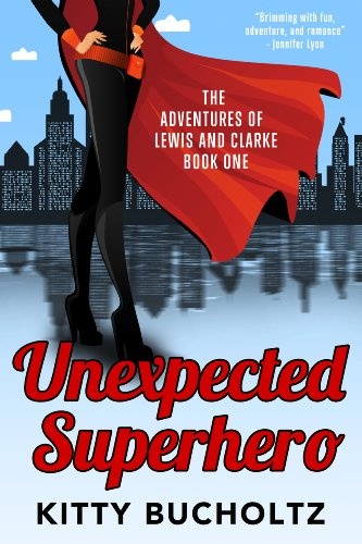 Unexpected Superhero (Adventures of Lewis and Clarke Book 1) by Kitty Bucholtz