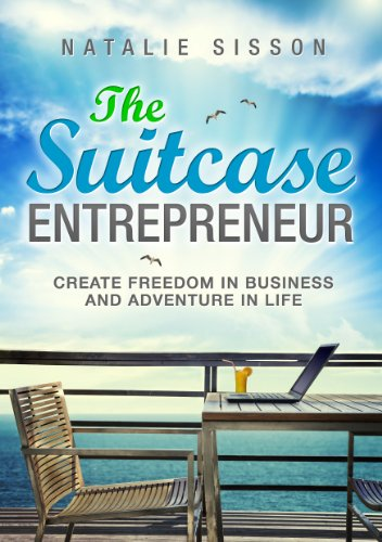 The Suitcase Entrepreneur: Create freedom in business and adventure in life. by Natalie Sisson