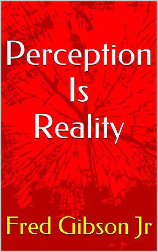 Perception Is Reality by Fred Gibson Jr