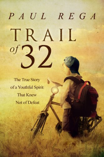 Trail of 32: The True Story of a Youthful Spirit That Knew Not of Defeat (Book #3) (Two Pedal World) by Paul Rega