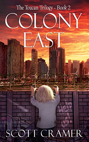 Colony East (The Toucan Trilogy, Book 2) by Scott Cramer