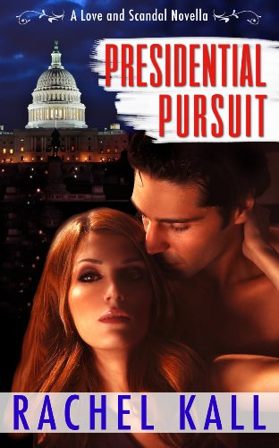 Presidential Pursuit: A Love and Scandal Prequel by Rachel Kall