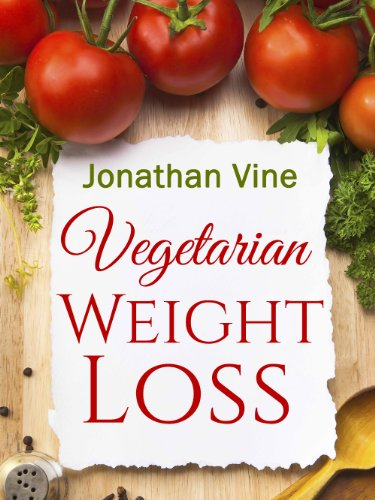 Vegetarian Weight Loss: How to Achieve Healthy Living & Low Fat Lifestyle (Weight Maintenance & Heart Healthy Diet) (Special Diet Cookbooks & Vegetarian Recipes Collection Book 1) by Jonathan Vine