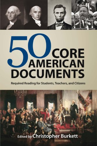 50 Core American Documents: Required Reading for Students, Teachers, and Citizens by Christopher Burkett