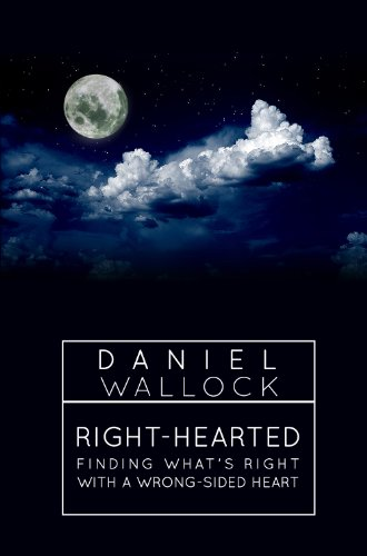 Right-Hearted: Finding What's Right With a Wrong-Sided Heart by Daniel Wallock