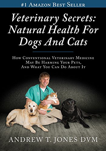 Veterinary Secrets: Natural Health For Dogs and Cats by Andrew Jones DVM