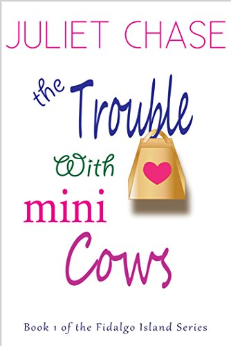 The Trouble With Mini Cows (Fidalgo Island Book 1) by Juliet Chase