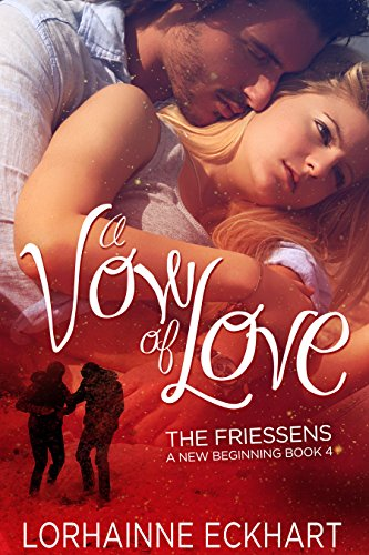 A Vow of Love, A Friessen Family Christmas (The Friessens: A New Beginning Book 4) by Lorhainne Eckhart