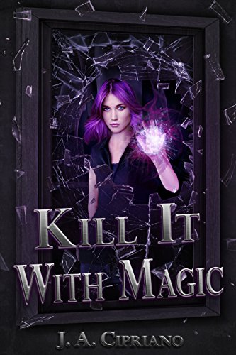 Kill It With Magic (The Lillim Callina Chronicles Book 1) by J. A. Cipriano