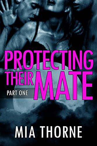 Protecting Their Mate, Part One: A BBW Shifter Werewolf Romance (The Last Pack) by Mia Thorne
