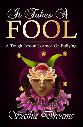 It Takes A Fool: A Tough Lesson Learned On Bullying by Sasha Dreams