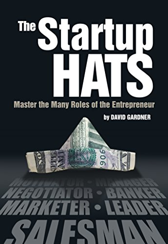 The Startup Hats: Master the Many Roles of the Entrepreneur by David Gardner