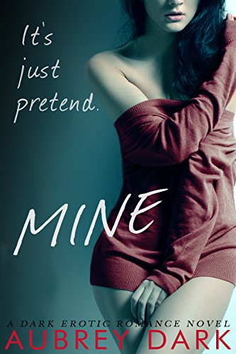 Mine (A Dark Erotic Romance Novel) by Aubrey Dark