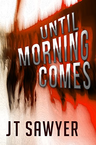 Until Morning Comes by JT Sawyer (A Carlie Simmons Post-Apocalyptic Thriller Book 1) by JT Sawyer