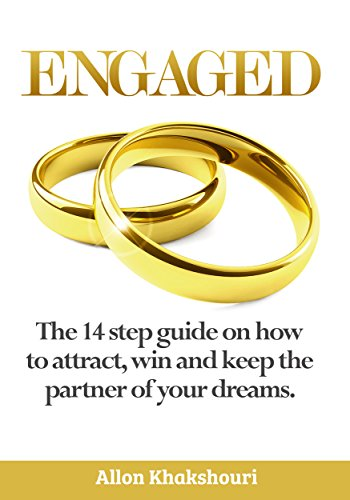 Engaged: The 14 Step Guide on How to Attract, Win and Keep the Partner of Your Dreams by Allon Khakshouri