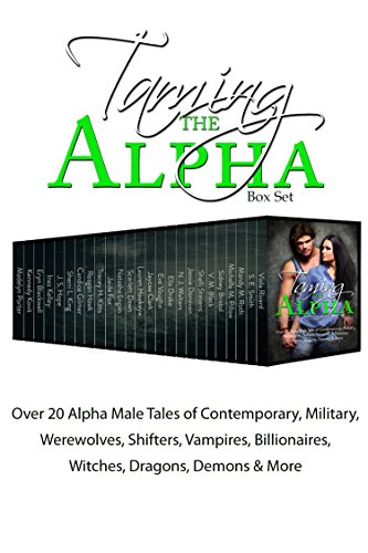 Taming the Alpha: Over 20 Alpha Male Tales of Contemporary, Military, Werewolves, Shifters, Vampires, Billionaires, Witches, Dragons, Demons & More by Various Authors
