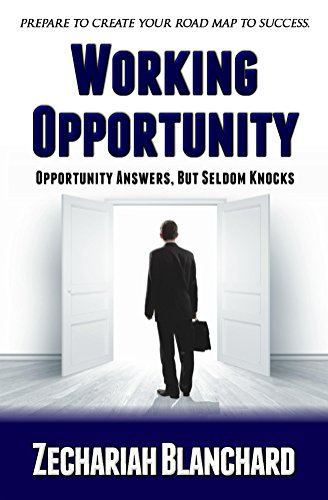 Working Opportunity: Opportunity Answer, But Seldom Knocks by Zechariah Blanchard