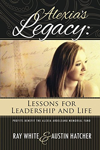 Alexia's Legacy: Lessons for Leadership and Life by Ray White