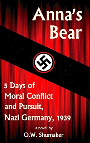 Anna's Bear: 5 Days of Moral Conflict And Pursuit, Nazi Germany, 1939 by O.W. Shumaker