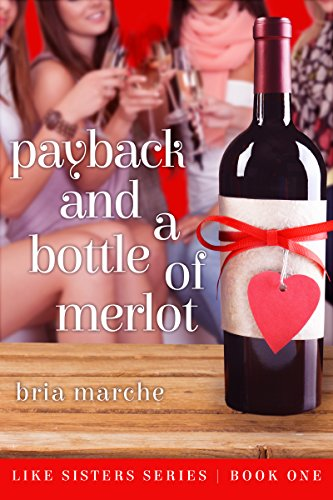 Payback and a Bottle of Merlot: Like Sisters Series Book One by Bria Marche
