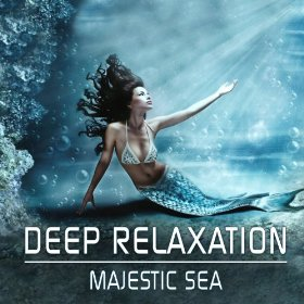 Deep Relaxation - Majestic Sea by Combined Relaxation