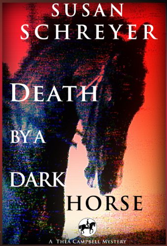 Death By A Dark Horse: Thea Campbell Mystery Book 1 (Thea Campbell Mystery Series) by Susan Schreyer