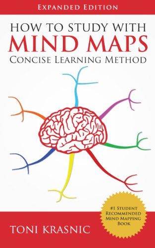 How to Study with Mind Maps: The Concise Learning Method for Students and Lifelong Learners (Expanded Edition) by Toni Krasnic