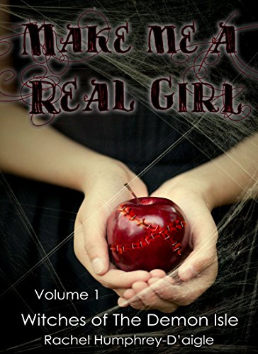 Make Me a Real Girl (Witches of The Demon Isle Book 1) by Rachel Humphrey - D'aigle