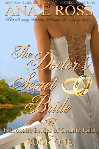 The Doctor's Secret Bride - Book One (Billionaire Brides of Granite Falls 1) by Ana E Ross