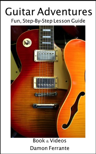 Guitar Adventures: A Fun, Informative, and Step-By-Step 60-Lesson Guide to Chords, Beginner & Intermediate Levels, with Companion Lesson and Play-Along Videos (Steeplechase Guitar Instruction) by Damon Ferrante