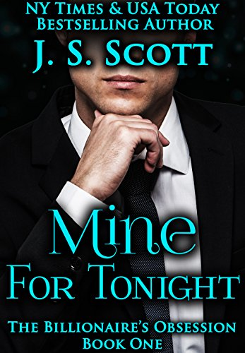 Mine For Tonight (The Billionaire's Obsession, Book 1) by J.S. Scott