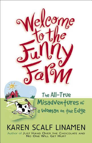 Welcome to the Funny Farm: The All-True Misadventures of a Woman on the Edge by Karen Scalf Linamen