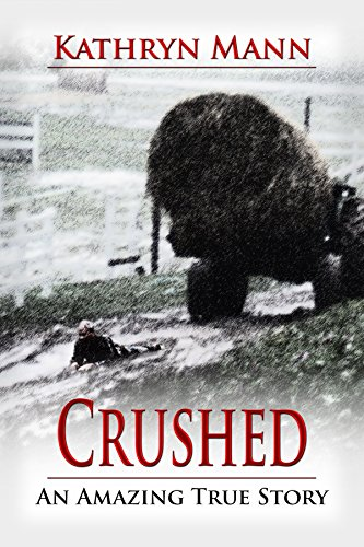 Crushed: An Amazing True Story of Determination and Survival by Kathryn Mann