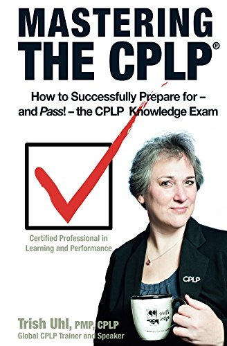Mastering the CPLP: How to Successfully Prepare for-and Pass!-the CPLP Knowledge Exam (Owl's Ledge CPLP Mastery Series Book 1) by Trish Uhl