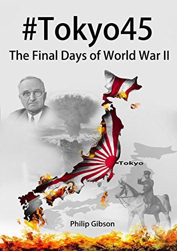 #Tokyo45: The Final Days of World War II (Hashtag Histories) by Philip Gibson