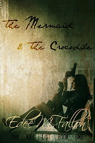 The Mermaid & The Crocodile (The Kill List Series Book One) by Edee M. Fallon