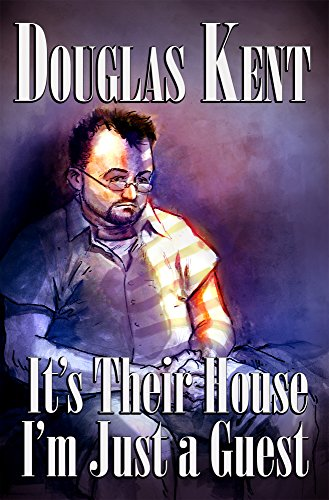 It's Their House; I'm Just a Guest by Douglas Kent