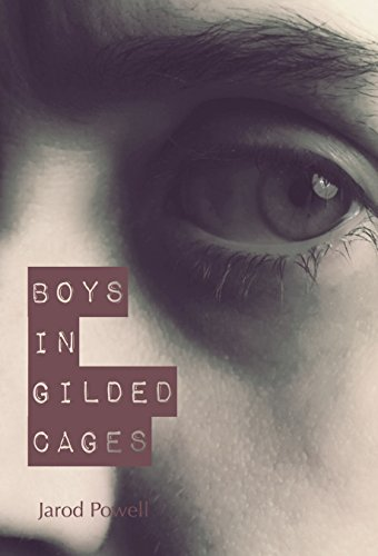 Boys in Gilded Cages by Jarod Powell