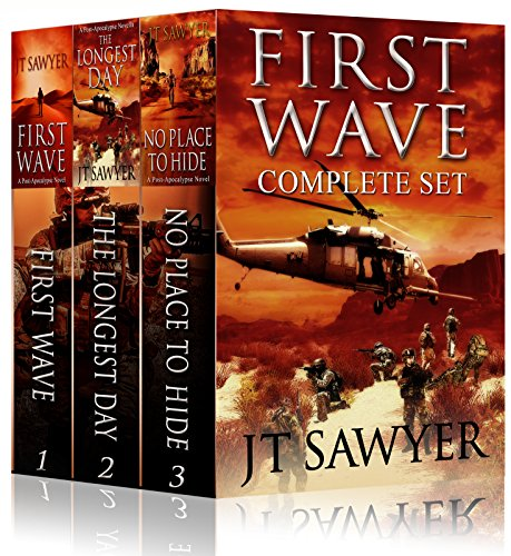 First Wave, Complete Set by JT Sawyer: First Wave, The Longest Day, No Place to Hide by JT Sawyer by JT Sawyer