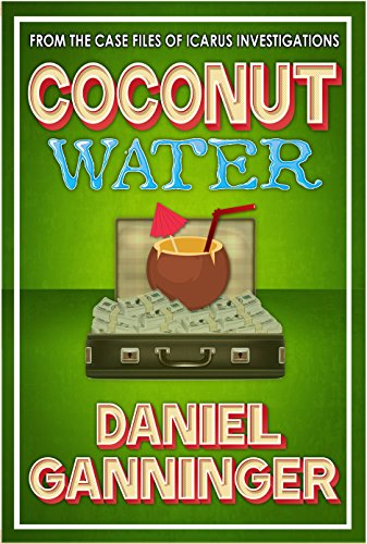 Coconut Water (The Case Files of Icarus Investigations Book 4) by Daniel Ganninger