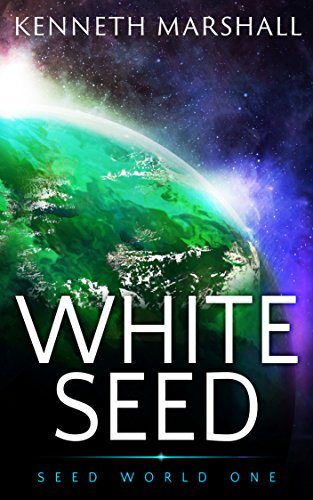 White Seed (Seed World Book 1) by Kenneth Marshall