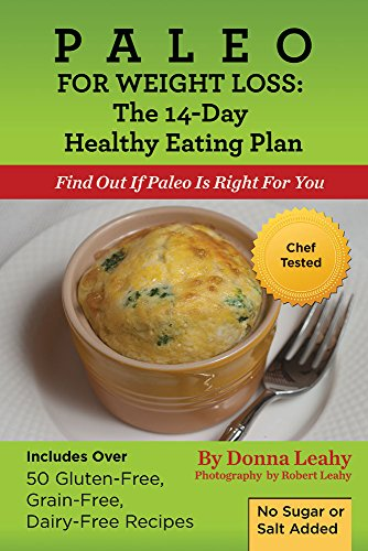 Paleo for Weight Loss:  The 14-Day Healthy Eating Plan: Find Out If Paleo Is Right For You by Donna Leahy