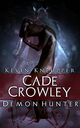 Cade Crowley, Demon Hunter (Cade Crowley, Demon Hunter Series #1) by Kevin Kneupper