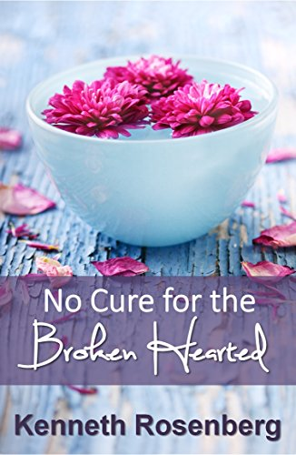 No Cure for the Broken Hearted by Kenneth Rosenberg