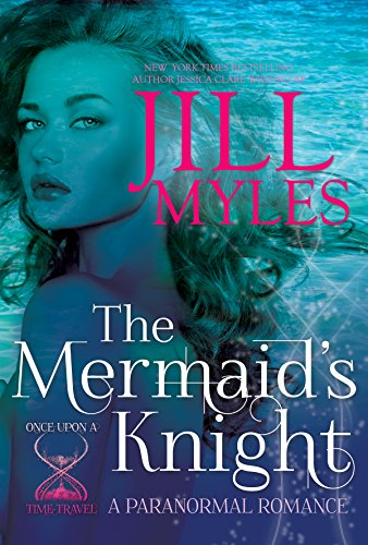 The Mermaid's Knight (Once Upon a Time-Travel Book 1) by Jill Myles