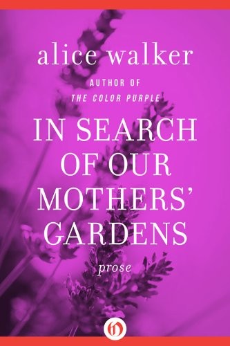 In Search of Our Mothers' Gardens: Prose by Alice Walker