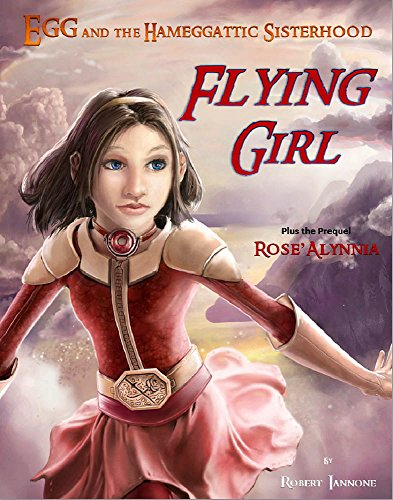 Flying Girl [Egg and the Hameggattic Sisterhood - Book 1 & Prequel] by Robert Iannone