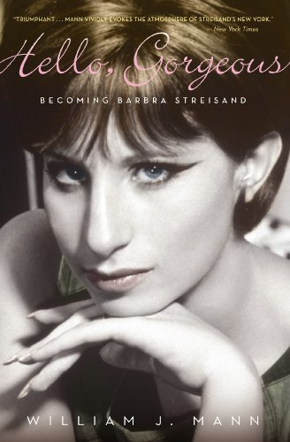 Hello, Gorgeous: Becoming Barbra Streisand by William J. Mann