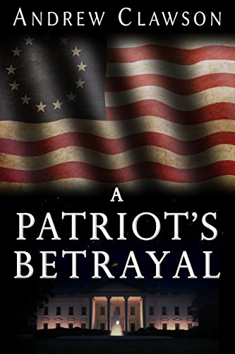 A Patriot's Betrayal (Parker Chase Book 1) by Andrew Clawson